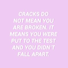 Cracks do not mean you are broken. It means you were put to the test and you didn't fall apart. Cracks do not mean you are broken. It means you were put to the test and you didn't fall apart. Lavender Aesthetic, Purple Aesthetic, Lavender Quotes, Positive Vibes, Positive Quotes, Happy Quotes, 365 Jar, Pretty Quotes, Nutrition