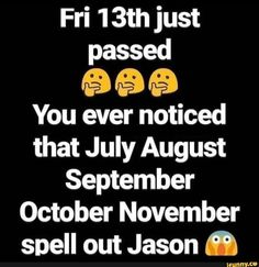 Fri 1 just passed & © You ever noticed that July August September October November spell out Jason ' - iFunny :) Friday The 13th Quotes, Facebook Quotes, Friday Humor, Funny Friday, Funny Picture Quotes, Funny Pics, Funny Pictures, Some Words, Popular Memes