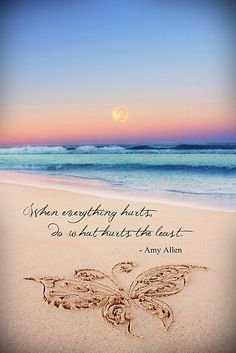 When everything hurts, do what hurts the least....like go to the beach where it is warm and relaxing!!