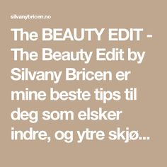 The BEAUTY EDIT - The Beauty Edit by Silvany Bricen er mine beste tips til deg som elsker indre, og ytre skjønnhet, beautyfood, og ærlige anmeldelser. Velkommen!