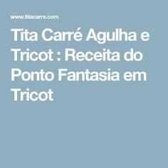 Tita Carré  Agulha e Tricot : Receita do Ponto Fantasia em Tricot