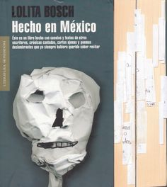Hecho en México, de Lolita Bosch, antología de textos, canciones, poemas y demás de mexicanos. Lectura obligada.
