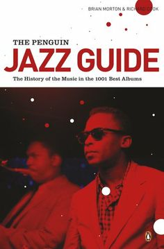 Brian Morton & Richard Cook - The Penguin Jazz Guide: The History of the Music in the 1001 Best Albums [Paperback]