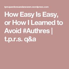 How Easy Is Easy, or How I Learned to Avoid #Authres | t.p.r.s. q&a