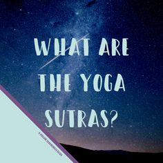 What are the yoga sutras and what do they mean for your yoga practice?