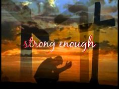 "♥ Love This Song~ Strong Enough~You Are God, And You Are Strong When I Am Weak! ""I Can Do All Things Through Christ Who Gives Me Strength."" Philippians 4:13 One Of My Most Favorite Verses And Books In The Bible."