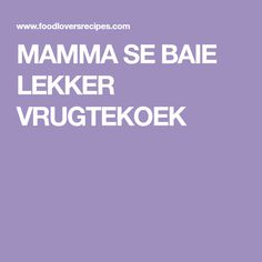 MAMMA SE BAIE LEKKER VRUGTEKOEK Bible Timeline, South African Recipes, Sweet Tooth, Recipies, Lovers, Baking, Food, Fruit Cakes, Quiches