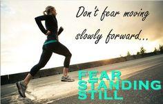 Fear standing still #running #inspiration