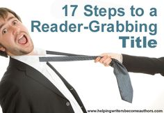 17 Steps to a Reader-Grabbing Title - Helping Writers Become Authors *