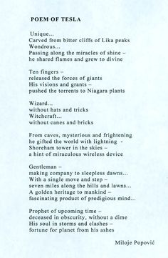 A Poet's Tribute to Tesla is a beautiful poem from one of the greatest Serbian poet, Desanka Maksimovic. Translation from Serbian to English by Dr. Ljubo Vujovic, Nicholas Kosanovich and Donia Simansky.