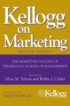 Kellogg on Marketing by Bobby J. Calder. $18.35. 448 pages. Publisher: Wiley; 2 edition (August 5, 2010)