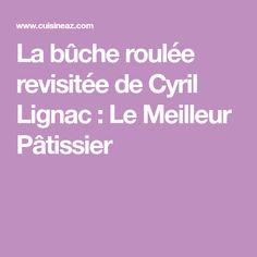 La bûche roulée revisitée de Cyril Lignac : Le Meilleur Pâtissier