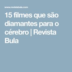 15 filmes que são diamantes para o cérebro | Revista Bula