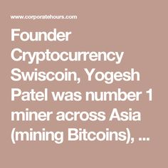 Founder Cryptocurrency Swiscoin, Yogesh Patel was number 1 miner across Asia (mining Bitcoins), he is the founder of Bitcoin blockchain in India, which is now served by his company. The company Swiscoin is a partner of Noor Bank in Dubai, UAE. Company is working at the moment in 153 countries around the world. Investment in cryptocurrency!   Join now: https://www.swiscoin.com/Register?sponsor_id=230507   Activate your account and upgrade investment package.