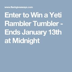 Enter to Win a Yeti Rambler Tumbler - Ends January 13th at Midnight