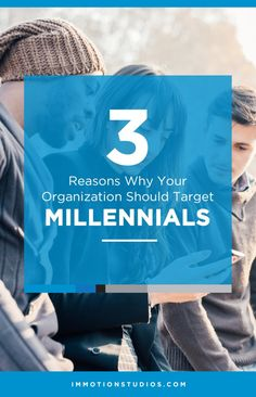 3 Reasons Why Your Organization Should Target Millennials | Immotion Studios