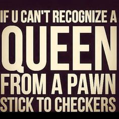 Queen --- stick to checkers Real Women Quotes, Woman Quotes, Dysfunctional Relationships, Toxic Relationships, Great Qoutes, Love Quotes, Chess Quotes, Emperors New Clothes, Self Empowerment