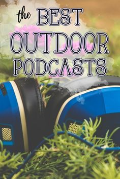 Catch up on the best new outdoor podcasts. Whether you are a climber, thru-hiker, or an outdoor newbie, there's an outdoor podcast on this list for you!