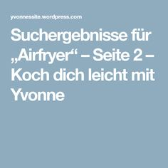"""Suchergebnisse für """"Airfryer"""" – Seite 2 – Koch dich leicht mit Yvonne"""