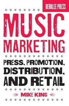 Music Marketing: Press, Promotion, Distribution, and Retail