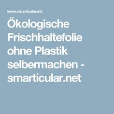 Ökologische Frischhaltefolie ohne Plastik selbermachen - smarticular.net