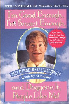 47a9bdb2f2d0476403b849a574c7e598 good enough funny stuff daily affirmation with stuart smalley enjoy! funny things,Stuart Smalley Memes