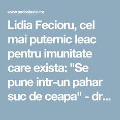 """Lidia Fecioru, cel mai puternic leac pentru imunitate care exista: """"Se pune intr-un pahar suc de ceapa"""" - dr. Andrei Laslău"""