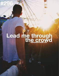 Lead me through the crowd