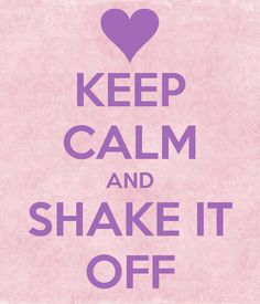 Keep calm and shake it off                                                                                                                                                                                 More