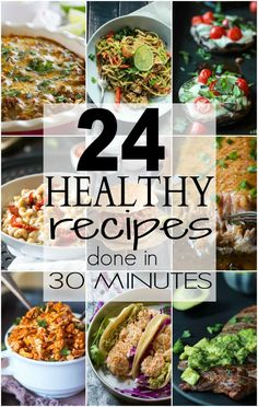 24 Healthy Recipes done in 30 Minutes perfect for Back to School season on those quick weekday nights!
