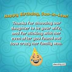 Happy Birthday, son-in-law! Thanks for choosing our daughter to be your wife, and sticking with her even after you found out how crazy her family was! Clever Birthday Wishes, Happy Birthday Son Wishes, Happy Birthday Son Images, Birthday Messages For Son, Birthday Quotes For Daughter, Happy Birthday Funny, Birthday Greetings, 21 Birthday, Sister Birthday