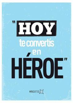 Hoy te convertis en heroe.