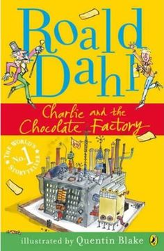 Charlie and the Chocolate Factory - Roald Dahl.....one of my faves growing up