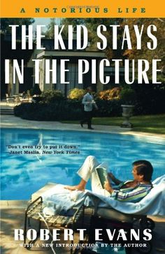 The Kid Stays in the Picture: A Notorious Life by Robert Evans  The Kid Stays in the Picture by Robert Evans (It Books, $18). Is this the best, bitchiest Hollywood memoir ever written? You bet it is.