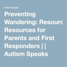 Preventing Wandering: Resources for Parents and First Responders | | Autism Speaks
