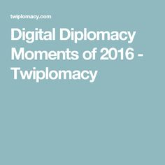 Digital Diplomacy Moments of 2016 - Twiplomacy