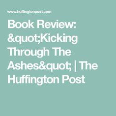 """Book Review: """"Kicking Through The Ashes""""   The Huffington Post"""