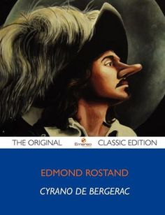 an analysis of edmond rostands cyrano de bergerac (email or home page) the best study guide to cyrano de bergerac on the planet, from the creators of sparknotes an analysis of cyrano de bergerac by edmond rostand themes & analysis.