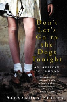 Don't Let's Go to the Dogs Tonight: An African Childhood by Fuller. Alexandra ( 2003 ) Paperback null http://www.amazon.co.uk/dp/B00GOHKOBS/ref=cm_sw_r_pi_dp_b.Yxvb09J3BBD