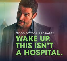 """Wake up. This isn't a hospital."" - Dr. William P. Rush"