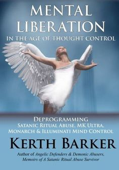 Mental Liberation in the Age of Thought Control: Deprogramming Satanic Ritual Abuse, MK Ultra, Monar