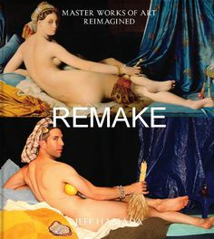 Remake: Master Works of Art Reimagined, a New Book by Jeff Hamada