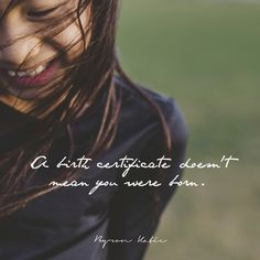 A birth certificate doesn't mean that you were born. - Byron Katie
