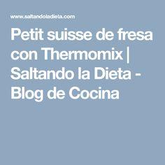 Petit suisse de fresa con Thermomix | Saltando la Dieta - Blog de Cocina