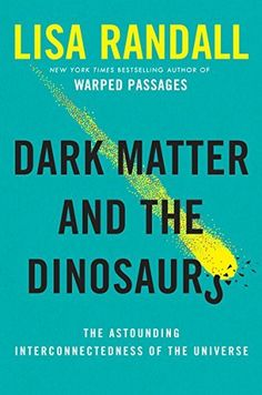 Dark Matter and the Dinosaurs: The Astounding Interconnectedness of the Universe, http://www.amazon.nl/dp/B00T3CU1ZK/ref=cm_sw_r_pi_awdl_4Sd2vb1V1NW2G