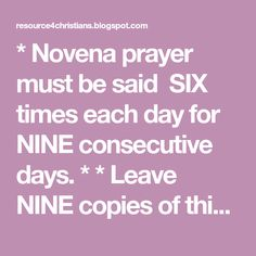 *Novena prayer must be said SIX times each day for NINE consecutive days. * *Leave NINE copies of this prayer in church for NINE c...
