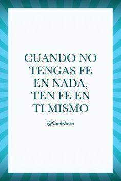 """""""Cuando no tengas #Fe en nada, ten fe en ti mismo"""". @candidman #Frases #Motivacion #Candidman"""