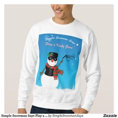 Simple Snowman Says Play a Game Sweatshirt