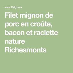 Filet mignon de porc en croûte, bacon et raclette nature Richesmonts