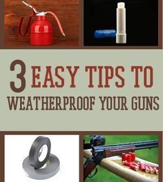 3 Easy Tips To Weatherproof Your Guns | Firearm Maintenance To Keep Your Guns Working by Survival Life http://survivallife.com/2014/03/21/weatherproof-guns/
